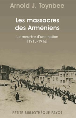 Arnold Joseph Toynbee - Le massacre des arméniens - Le meurtre d'une nation (1915-1916).