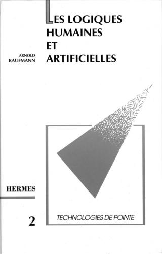 Arnold Kaufmann - Les logiques humaines et artificielles (Technologies de pointe 2).