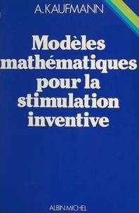 Arnold Kaufmann - Modèles mathématiques pour la stimulation inventive.