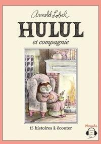 Arnold Lobel - Hulul et Compagnie - 15 histoires à écouter.