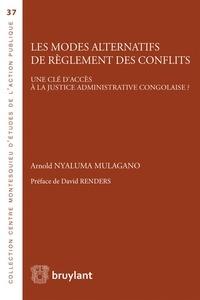 Arnold Nyaluma Mulagano - Les modes alternatifs de règlement des conflits - Une clé d'accès à la justice administrative congolaise ?.