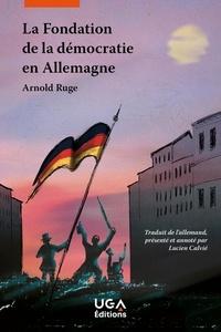 Arnold Ruge - La Fondation de la démocratie en Allemagne.