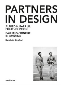Arnold'sche - Partners in design Alfred H. Barr jr. und Philip Johnson - Bauhaus-pioniere in Amerika.