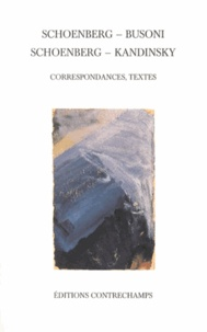 Arnold Schoenberg et Ferruccio Busoni - Schoenberg - Busoni, Schoenberg - Kandinsky - Correspondances, textes.