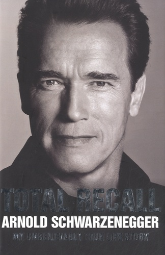 Arnold Schwarzenegger - Total Recall - My Unbelievably True Life Story.