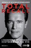 Arnold Schwarzenegger - Total recall - L'incroyable et véridique histoire de ma vie.