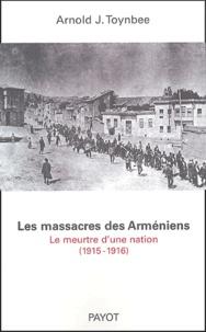 Arnold Toynbee et Claire Mouradian - Les massacres des Arméniens - Le meurtre d'une nation (1915-1916).