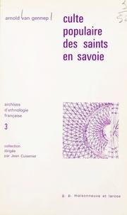 Arnold Van Gennep et Jean Cuisenier - Culte populaire des saints en Savoie.