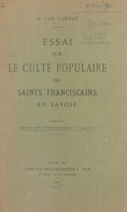Arnold Van Gennep - Essai sur le culte populaire des saints franciscains en Savoie.