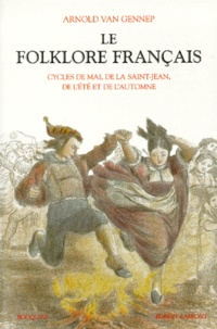 Arnold Van Gennep - Le folklore français - Tome 2, Cycles de mai, de la Saint-Jean, de l'été et de l'automne.