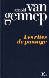Arnold Van Gennep - Les rites de passage - Etude systématique des rites.
