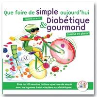 Arnold Weislo et Annabelle Delaval - Que faire de simple quand on est diabétique et gourmand ?.