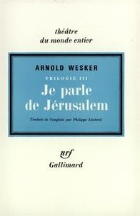 Arnold Wesker - Je parle de Jérusalem.
