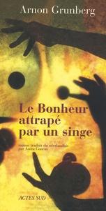 Arnon Grunberg - Le Bonheur attrapé par un singe.
