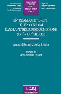 Arnould Bethery de La Brosse - Entre amour et droit : le lien conjugal dans la pensée juridique moderne (XVIe-XXIe siècle).