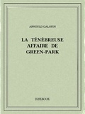 Arnould Galopin - La ténébreuse affaire de Green-Park.