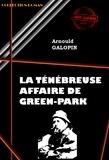 Arnould Galopin - La ténébreuse affaire de Green Park - édition intégrale.