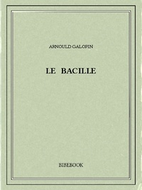 Arnould Galopin - Le bacille.