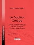 Arnould Galopin et  Ligaran - Le Docteur Oméga.