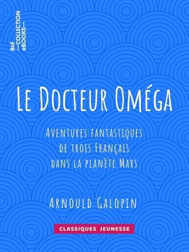Le Docteur Oméga. Aventures fantastiques de trois Français dans la planète Mars