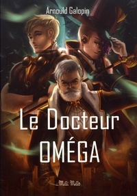 Arnould Galopin - Le docteur Oméga - Aventures fantastiques de trois Français sur la planète Mars.