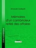 Arnould Galopin et  Ligaran - Mémoires d'un cambrioleur retiré des affaires.