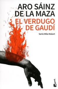 Aro Sáinz de la Maza - Milo Malart  : El verdugo de Gaudí.