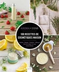 Aroma-Zone - 100 recettes de cosmétiques maison.