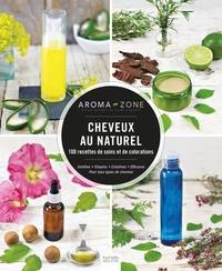 Aroma-Zone - Cheveux au naturel - 100 recettes de soins et de colorations.