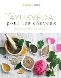 Aroma-Zone - Secrets d'ayurvéda pour les cheveux - Les rituels et soins indispensables.