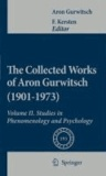 Aron Gurwitsch - The Collected Works of Aron Gurwitsch (1901-1973). Volume II - Studies in Phenomenology and Psychology.