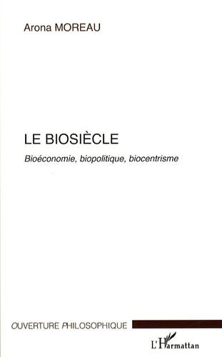 Arona Moreau - Le biosiècle - Bioéconomie, biopolitique, biocentrisme.