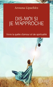 Arouna Lipschitz - Dis-moi si je m'approche - Initiation d'une femme moderne.