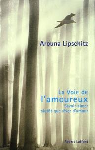 Arouna Lipschitz - La Voie de l'amoureux - Savoir aimer plutôt que rêver d'amour.