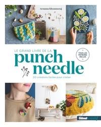 Arounna Khounnoraj - Le grand livre de la punch needle - 20 créations faciles pour s'initier.