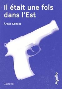 Arpad Soltész - Il était une fois dans l'Est.