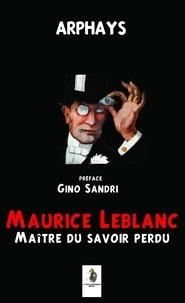 Arphays - Maurice Leblanc maître du savoir perdu.