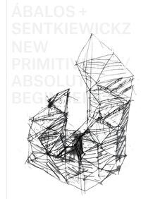 Arquine - Abalos + Sentkiewicz : new primitivism / absolut beginners.
