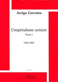 Arrigo Cervetto - L'impérialisme unitaire - Tome 1, 1950-1967.