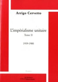 Arrigo Cervetto - L'impérialisme unitaire - Tome 2, 1959-1980.