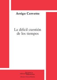 Arrigo Cervetto - La dificil cuestion de los tiempos.