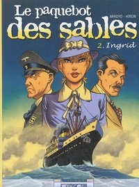 Arroyo et Jacques Hiron - Le paquebot des sables Tome 2 : Ingrid.