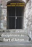 Arsène Altmeyer et Jean-Marc Villermet - J'ai été disciplinaire au fort d'Aiton.