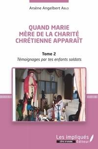Rhonealpesinfo.fr Quand Marie Mère de la Charité Chrétienne apparaît - Tome 2, Témoignages par tes enfants soldats Image