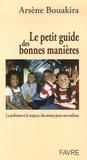 Arsène Bouakira - Le petit guide des bonnes manières - La politesse et le respect, des atouts pour nos enfants.