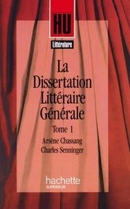 Arsène Chassang et Charles Senninger - La Dissertation littéraire générale - Tome 1 - Littérature et Création.