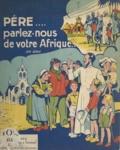 Arsène Gandon et Marc Besseyrias - Père, parlez-nous de votre Afrique.