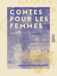 Arsène Houssaye - Contes pour les femmes.
