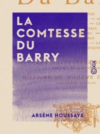 Arsène Houssaye - La Comtesse Du Barry.