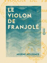 Arsène Houssaye - Le Violon de Franjolé.